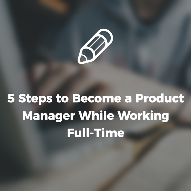 5 Steps to become a Product Manager while working full-time